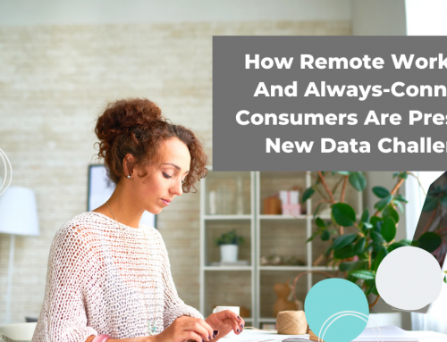 Remote Workforces And Always-Connected Consumers Are Presenting New Data Challenges