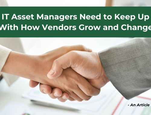 IT Asset Managers Need to Keep Up With How Vendors Grow and Change