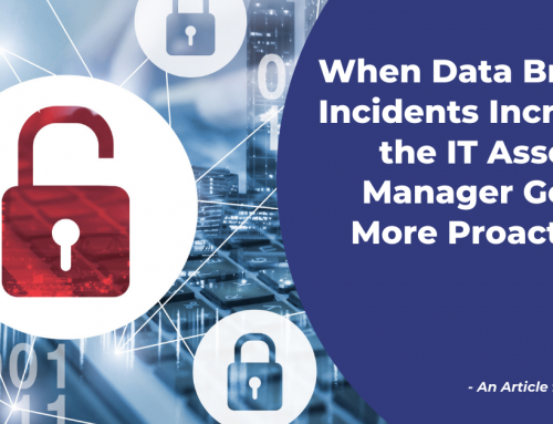 When Data Breach Incidents Increase, the IT Asset Manager Gets More Proactive