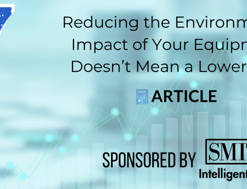 Reducing the Environmental Impact of Your Equipment Doesn't Mean a Lower ROI
